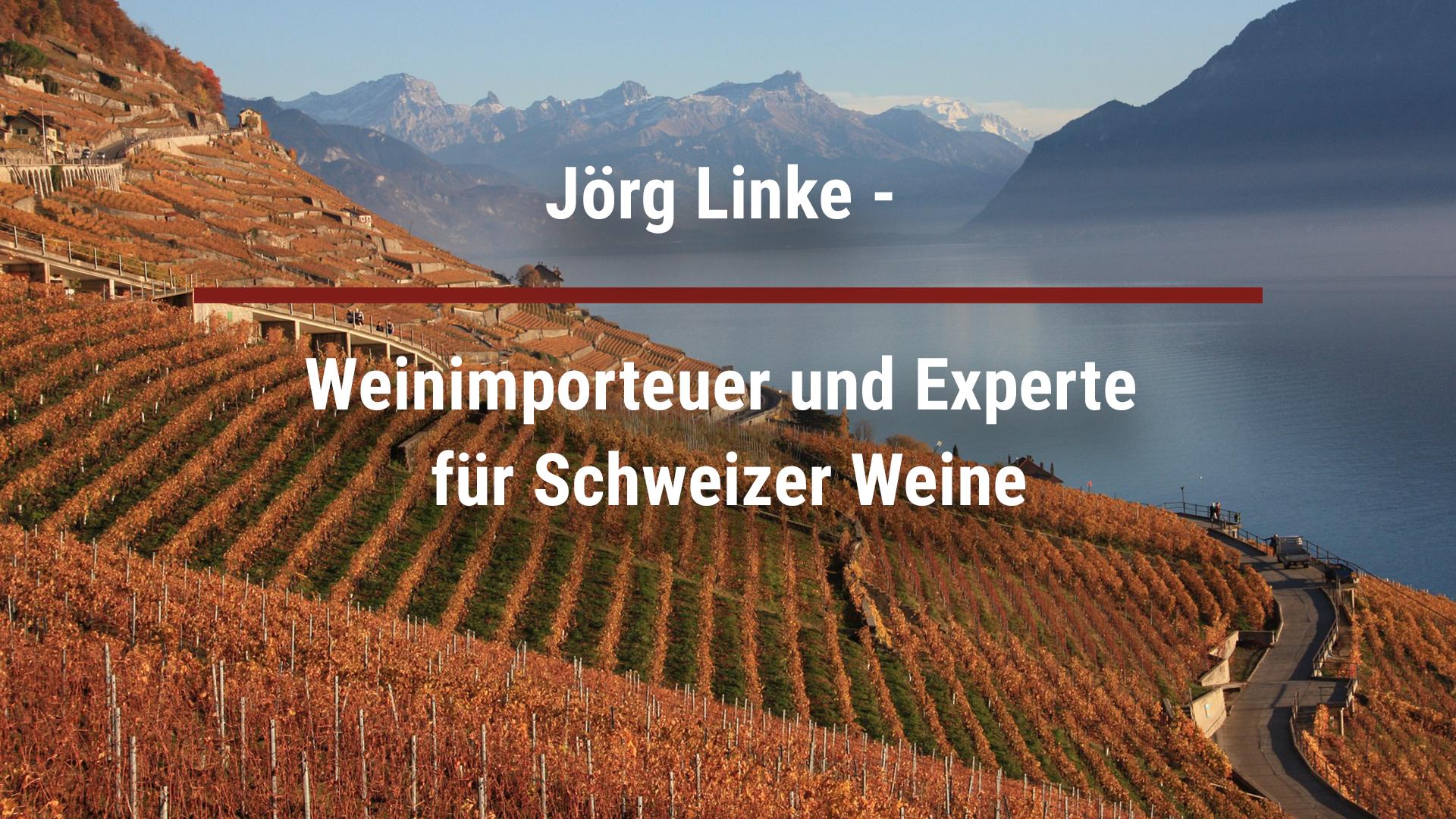 Jörg Linke – Weinimporteuer und Experte für Schweizer Weine